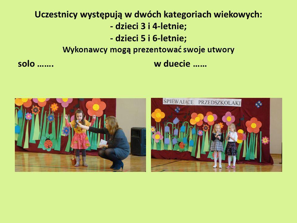 Uczestnicy występują w dwóch kategoriach wiekowych: - dzieci 3 i 4-letnie; - dzieci 5 i 6-letnie; Wykonawcy mogą prezentować swoje utwory