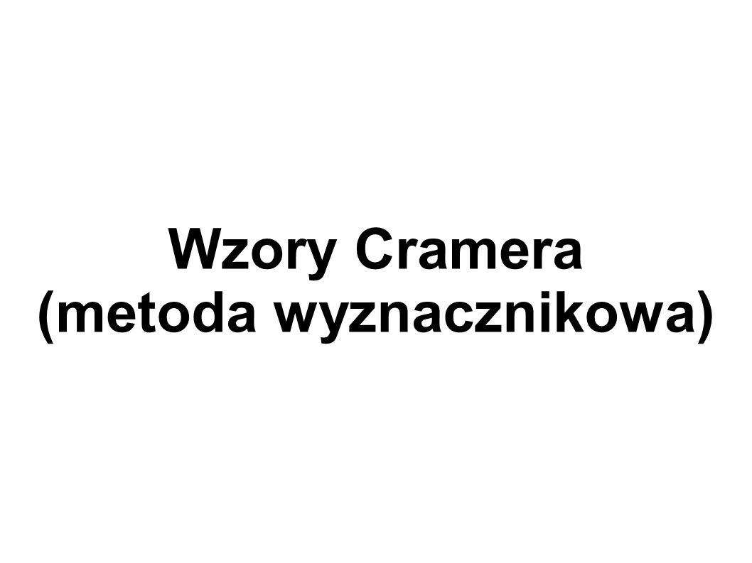 Wzory Cramera (metoda wyznacznikowa)