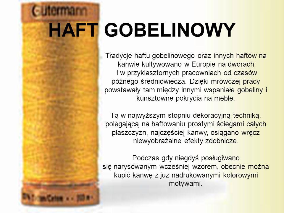 HAFT GOBELINOWY Tradycje haftu gobelinowego oraz innych haftów na kanwie kultywowano w Europie na dworach.