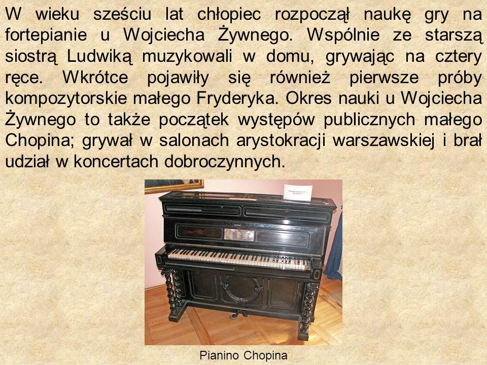 W wieku sześciu lat chłopiec rozpoczął naukę gry na fortepianie u Wojciecha Żywnego. Wspólnie ze starszą siostrą Ludwiką muzykowali w domu, grywając na cztery ręce. Wkrótce pojawiły się również pierwsze próby kompozytorskie małego Fryderyka. Okres nauki u Wojciecha Żywnego to także początek występów publicznych małego Chopina; grywał w salonach arystokracji warszawskiej i brał udział w koncertach dobroczynnych.