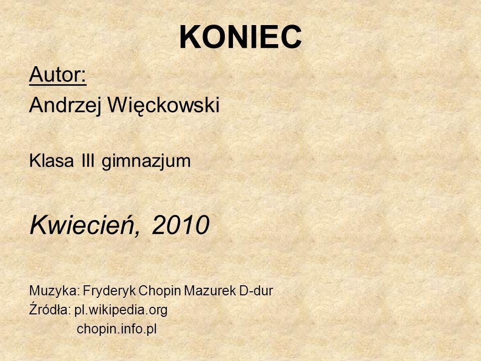 KONIEC Kwiecień, 2010 Autor: Andrzej Więckowski Klasa III gimnazjum