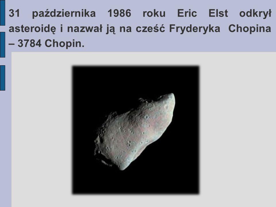 31 października 1986 roku Eric Elst odkrył asteroidę i nazwał ją na cześć Fryderyka Chopina – 3784 Chopin.