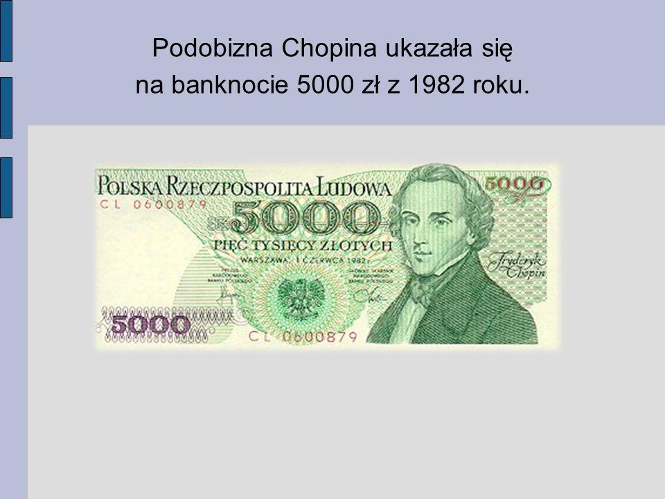 Podobizna Chopina ukazała się na banknocie 5000 zł z 1982 roku.