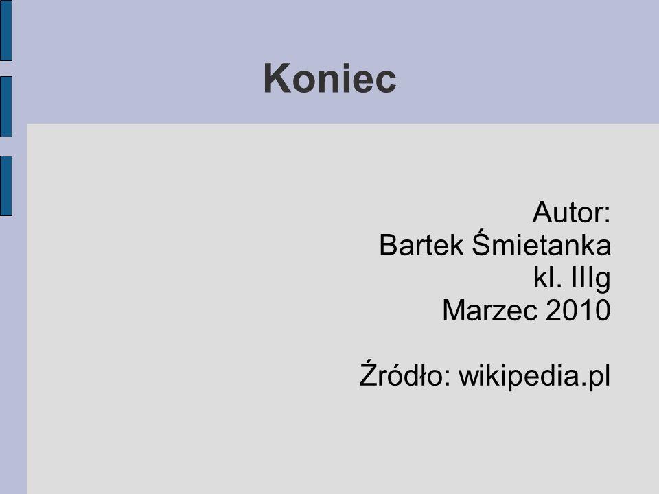 Autor: Bartek Śmietanka kl. IIIg Marzec 2010 Źródło: wikipedia.pl