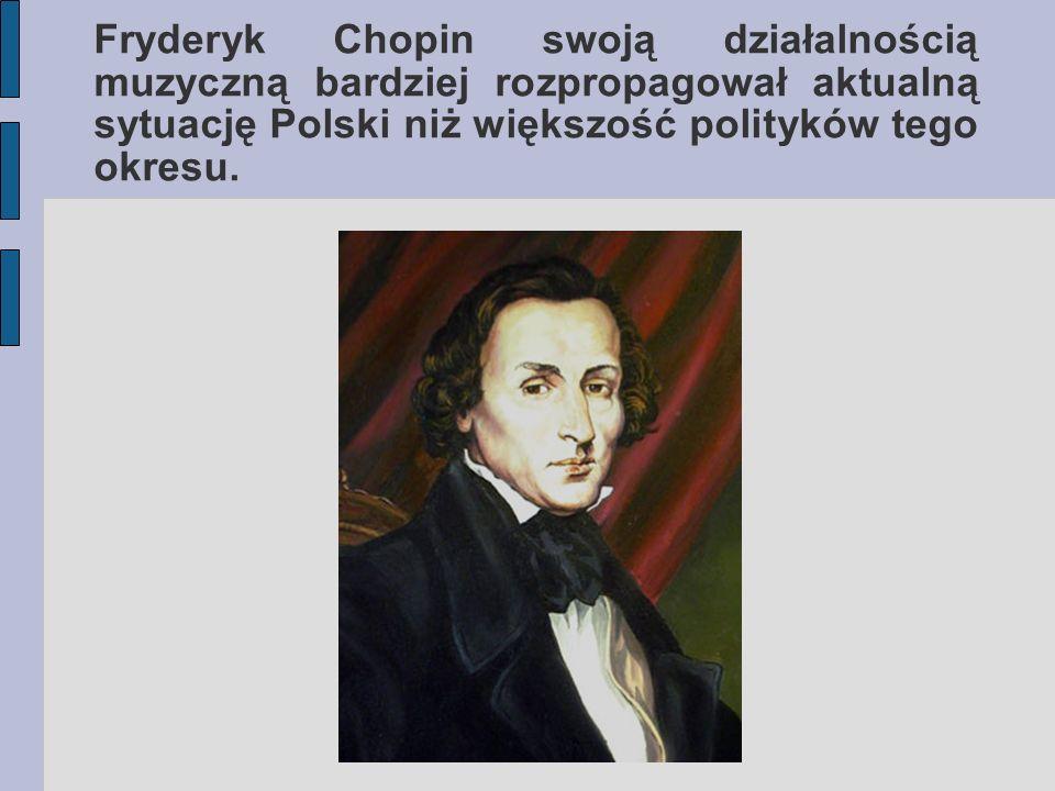 Fryderyk Chopin swoją działalnością muzyczną bardziej rozpropagował aktualną sytuację Polski niż większość polityków tego okresu.