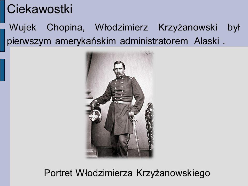 Ciekawostki Wujek Chopina, Włodzimierz Krzyżanowski był pierwszym amerykańskim administratorem Alaski .