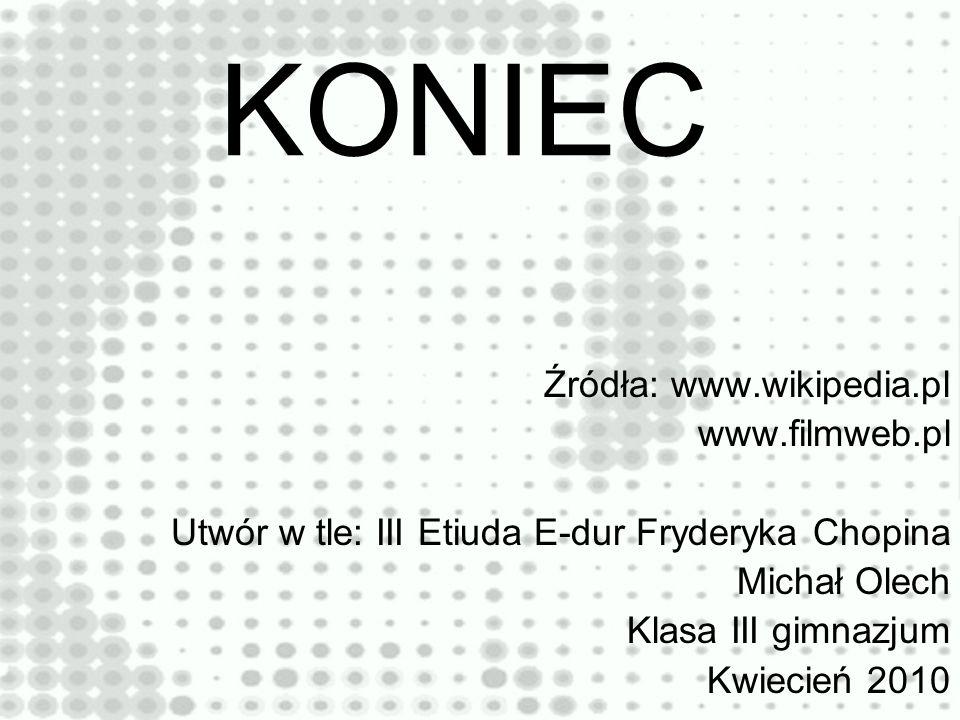 KONIEC Źródła: www.wikipedia.pl www.filmweb.pl