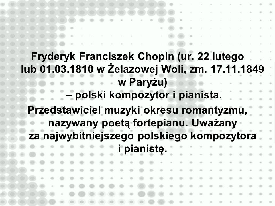 Fryderyk Franciszek Chopin (ur. 22 lutego lub 01. 03