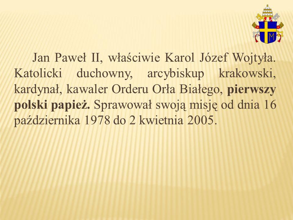 Jan Paweł II, właściwie Karol Józef Wojtyła