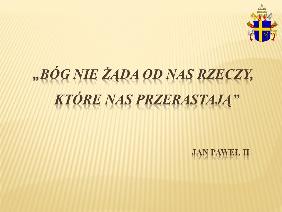 """""""Bóg nie żąda od nas rzeczy, które nas przerastają Jan Paweł II"""