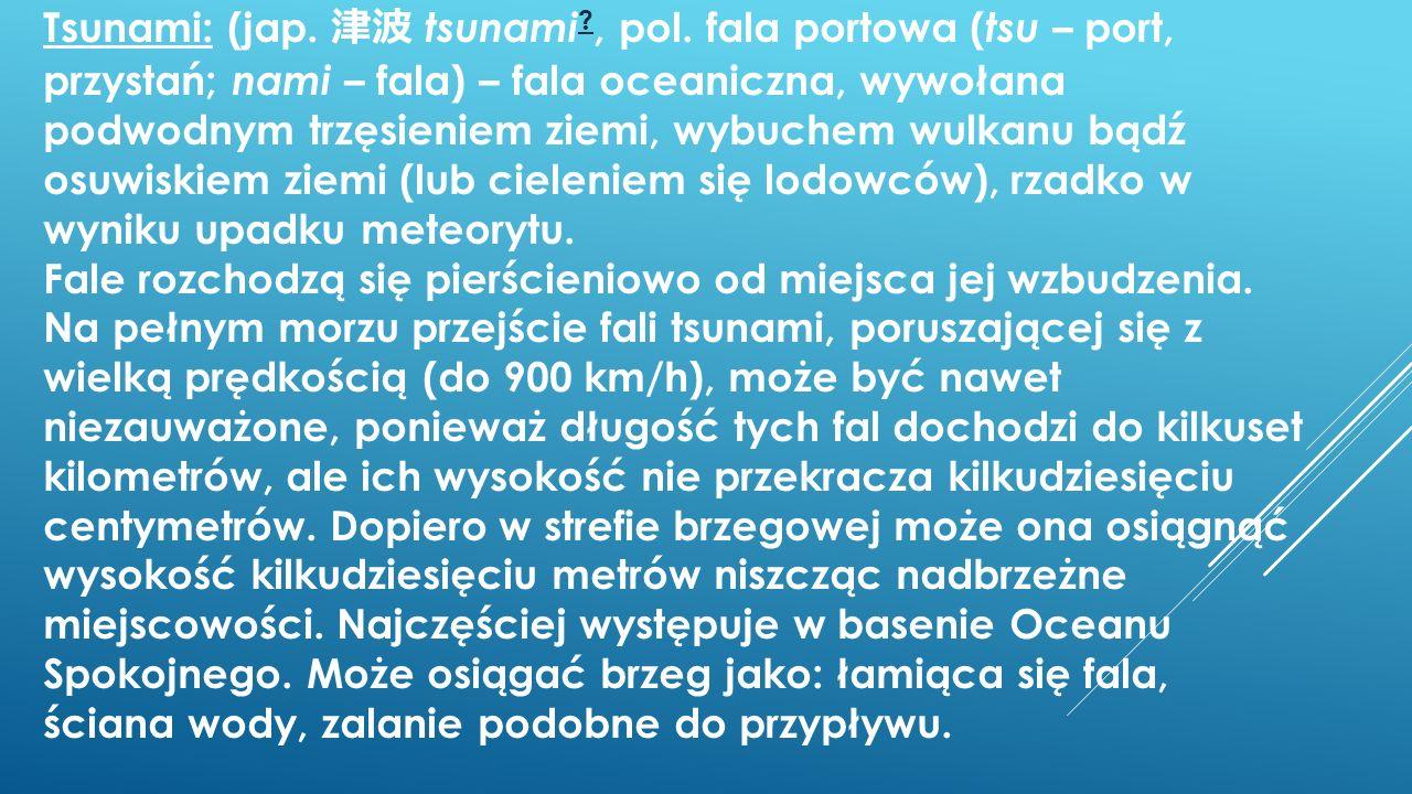 Tsunami: (jap. 津波 tsunami. , pol
