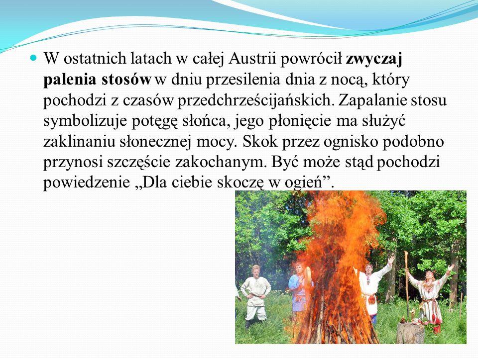 W ostatnich latach w całej Austrii powrócił zwyczaj palenia stosów w dniu przesilenia dnia z nocą, który pochodzi z czasów przedchrześcijańskich.
