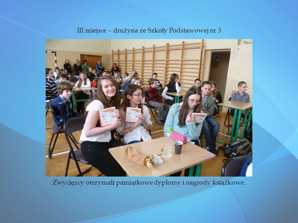 III miejsce – drużyna ze Szkoły Podstawowej nr 3 Zwycięzcy otrzymali pamiątkowe dyplomy i nagrody książkowe.