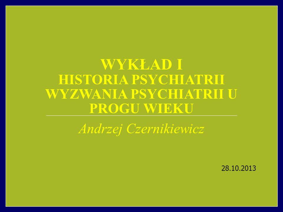 Wykład I Historia psychiatrii Wyzwania psychiatrii u progu wieku