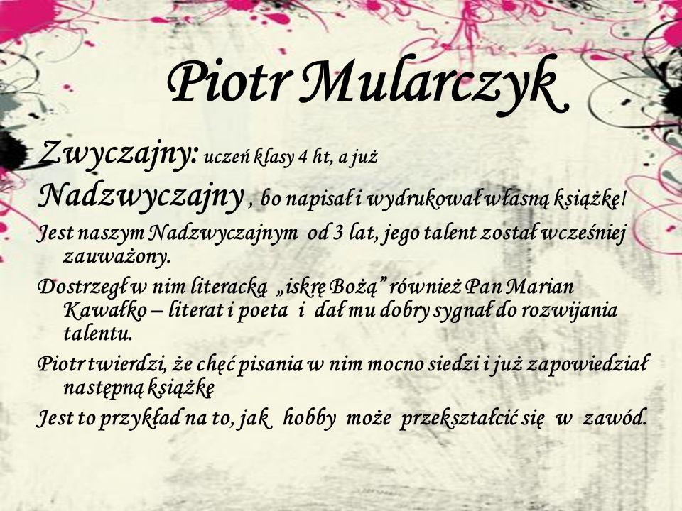 Piotr Mularczyk Zwyczajny: uczeń klasy 4 ht, a już