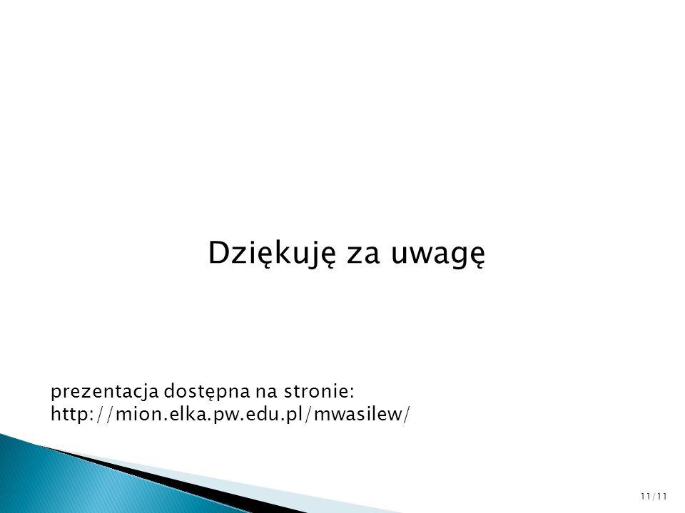 Dziękuję za uwagę prezentacja dostępna na stronie: http://mion.elka.pw.edu.pl/mwasilew/