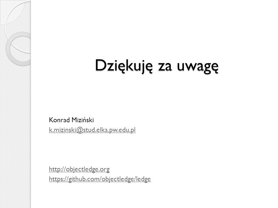 Dziękuję za uwagę Konrad Miziński k.mizinski@stud.elka.pw.edu.pl http://objectledge.org https://github.com/objectledge/ledge