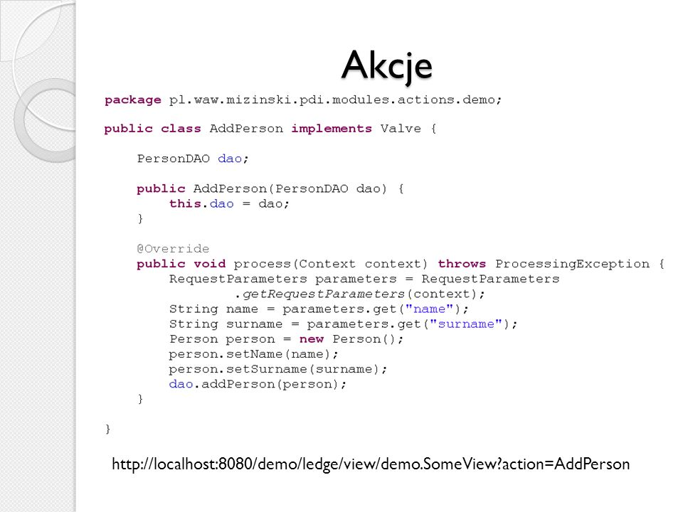 Akcje http://localhost:8080/demo/ledge/view/demo.SomeView action=AddPerson