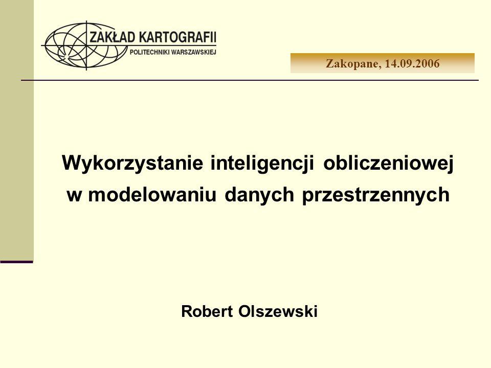 Zakopane, 14.09.2006 Wykorzystanie inteligencji obliczeniowej w modelowaniu danych przestrzennych.