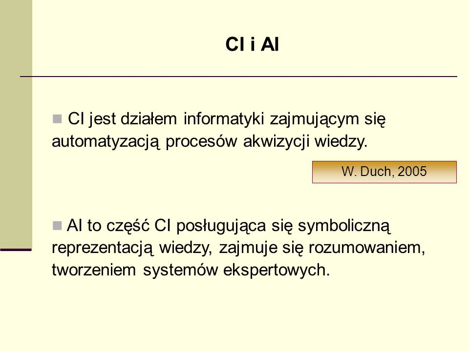 CI i AI CI jest działem informatyki zajmującym się automatyzacją procesów akwizycji wiedzy.