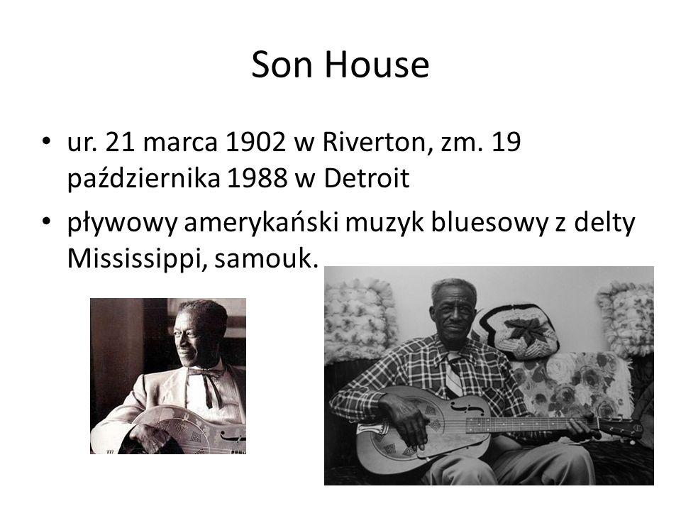 Son House ur. 21 marca 1902 w Riverton, zm. 19 października 1988 w Detroit.
