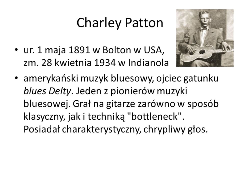 Charley Patton ur. 1 maja 1891 w Bolton w USA, zm. 28 kwietnia 1934 w Indianola.