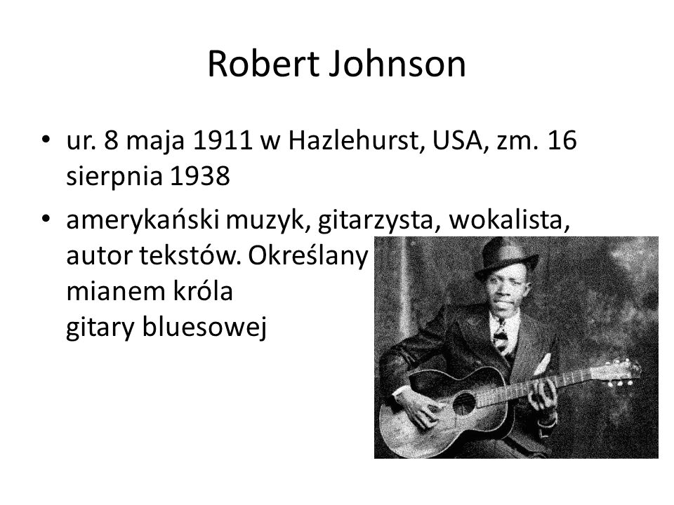Robert Johnson ur. 8 maja 1911 w Hazlehurst, USA, zm. 16 sierpnia 1938