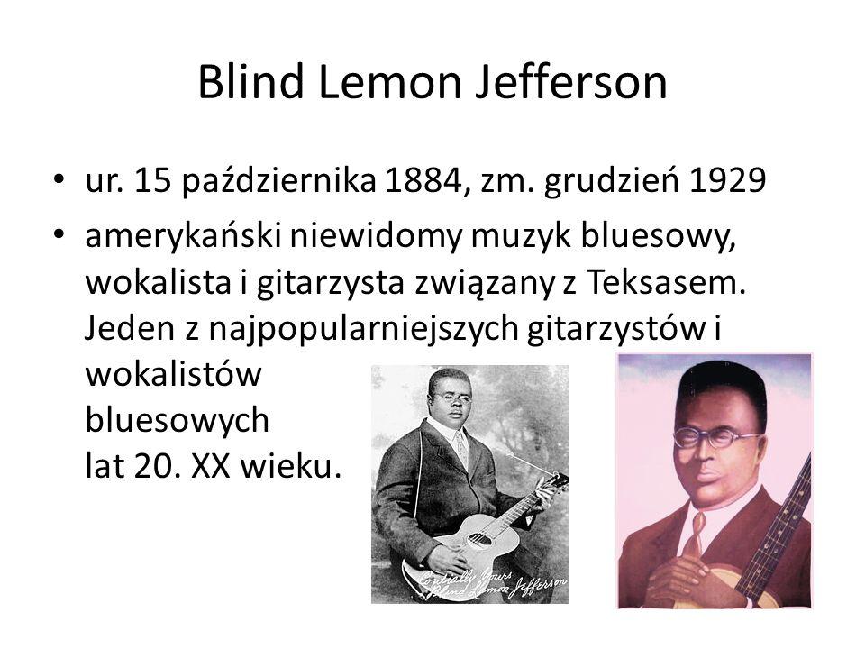 Blind Lemon Jefferson ur. 15 października 1884, zm. grudzień 1929