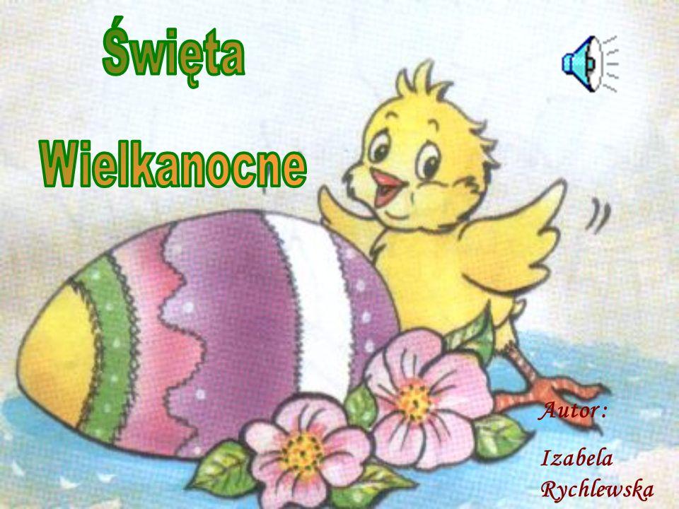 Święta Wielkanocne Autor : Izabela Rychlewska