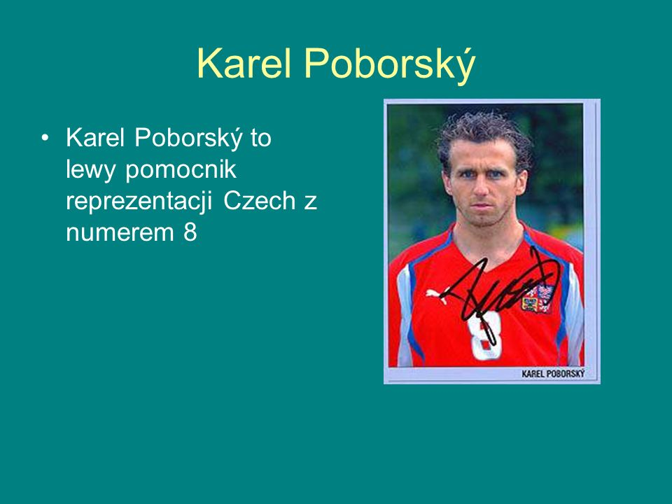 Karel Poborský Karel Poborský to lewy pomocnik reprezentacji Czech z numerem 8