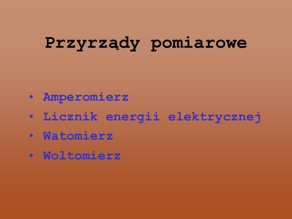 Przyrządy pomiarowe Amperomierz Licznik energii elektrycznej Watomierz