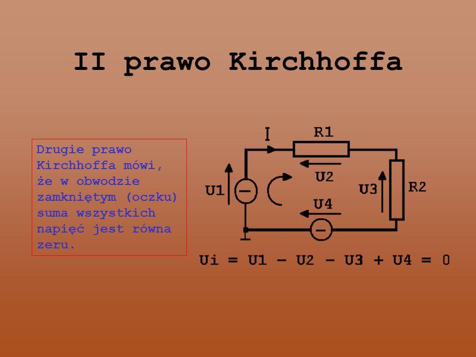 II prawo KirchhoffaDrugie prawo Kirchhoffa mówi, że w obwodzie zamkniętym (oczku) suma wszystkich napięć jest równa zeru.
