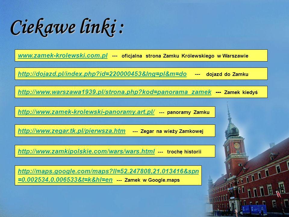 Ciekawe linki : www.zamek-krolewski.com.pl --- oficjalna strona Zamku Królewskiego w Warszawie.