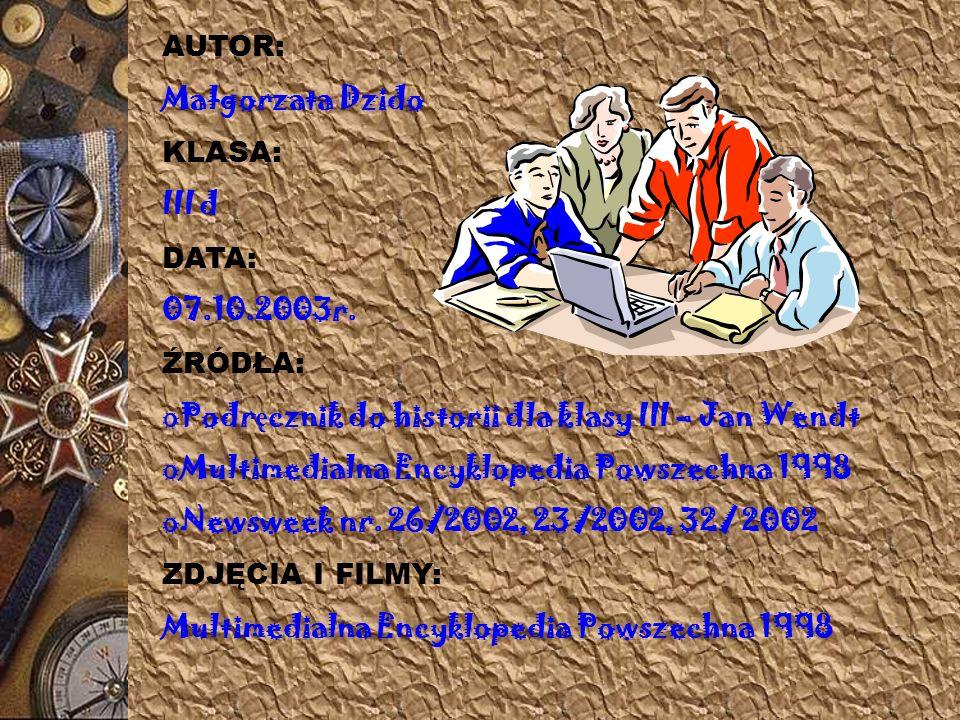 AUTOR: Małgorzata Dzido. KLASA: III d. DATA: 07.10.2003r. ŹRÓDŁA: Podręcznik do historii dla klasy III – Jan Wendt.