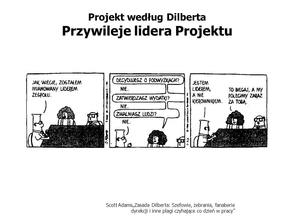 Projekt według Dilberta Przywileje lidera Projektu