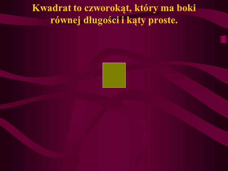 Kwadrat to czworokąt, który ma boki równej długości i kąty proste.