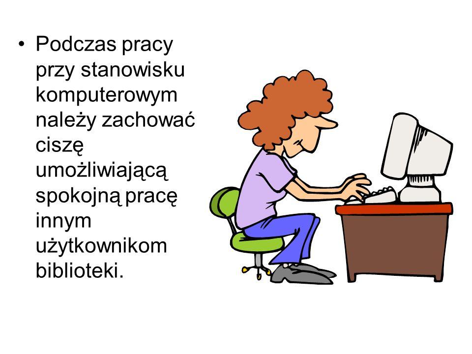 Podczas pracy przy stanowisku komputerowym należy zachować ciszę umożliwiającą spokojną pracę innym użytkownikom biblioteki.