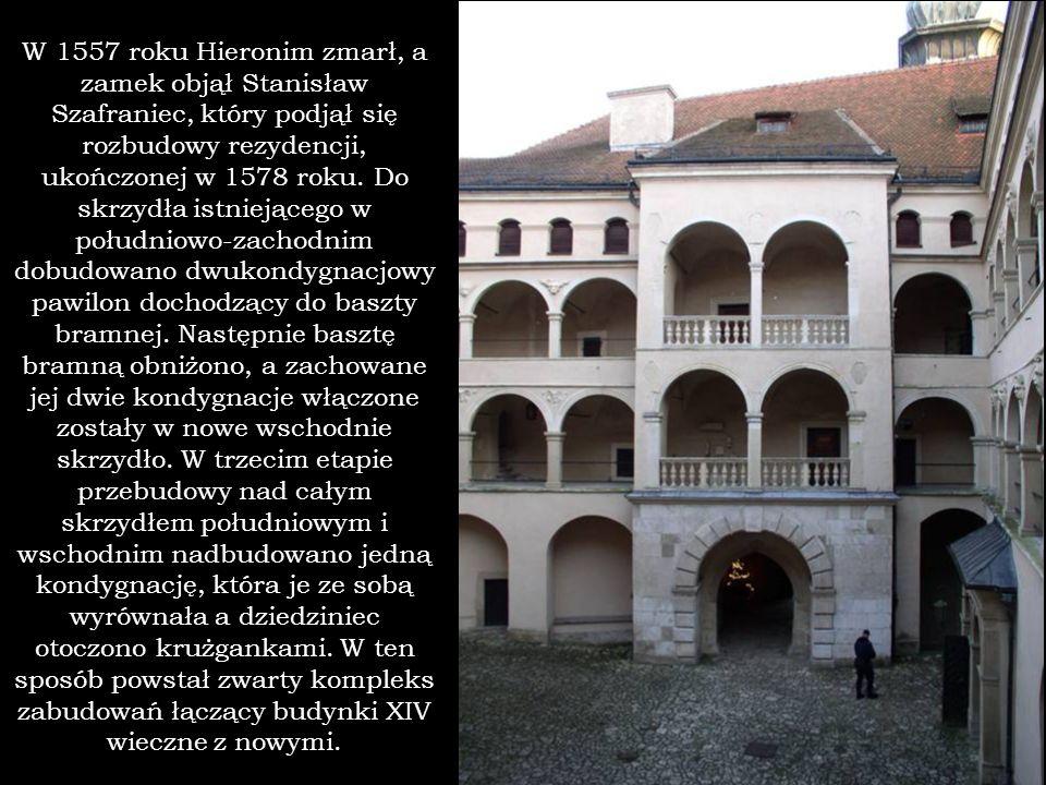 W 1557 roku Hieronim zmarł, a zamek objął Stanisław Szafraniec, który podjął się rozbudowy rezydencji, ukończonej w 1578 roku.