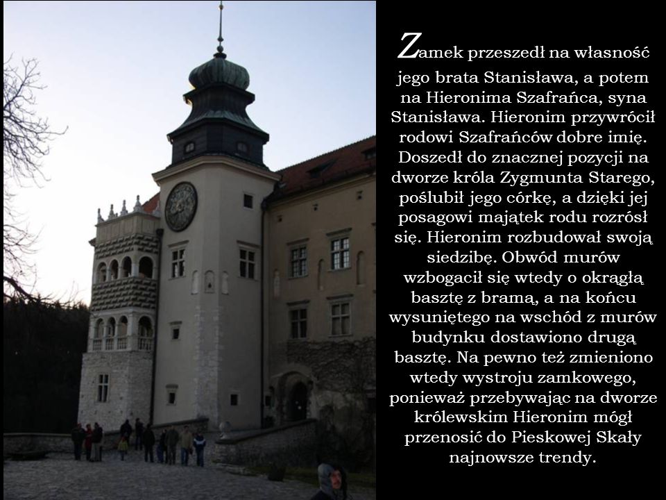 Zamek przeszedł na własność jego brata Stanisława, a potem na Hieronima Szafrańca, syna Stanisława.