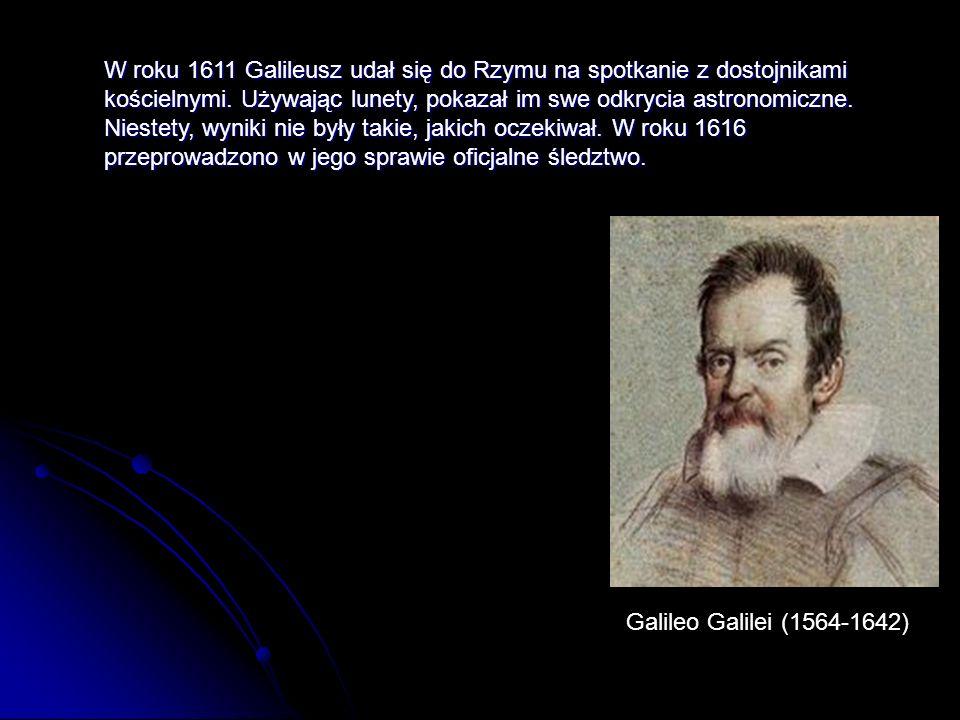 W roku 1611 Galileusz udał się do Rzymu na spotkanie z dostojnikami kościelnymi. Używając lunety, pokazał im swe odkrycia astronomiczne. Niestety, wyniki nie były takie, jakich oczekiwał. W roku 1616 przeprowadzono w jego sprawie oficjalne śledztwo.