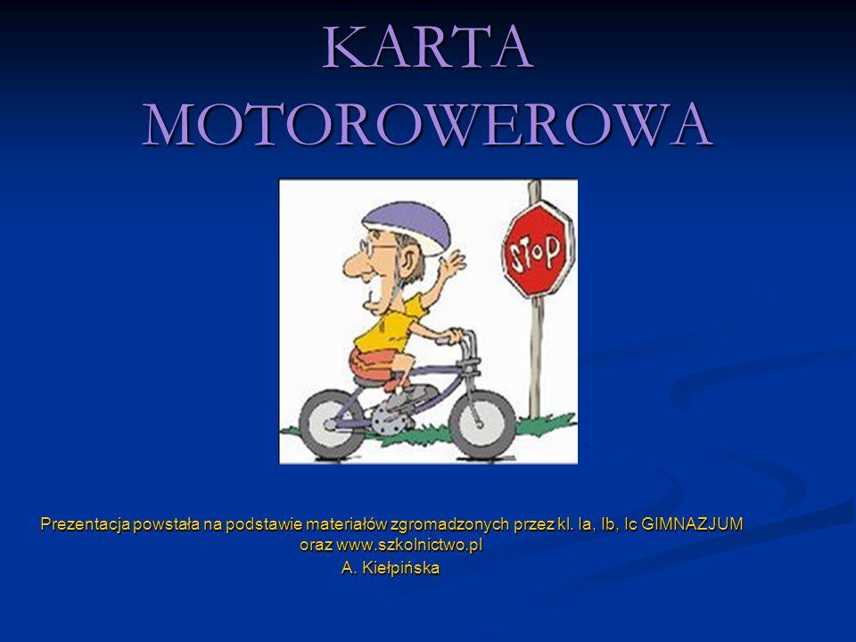 KARTA MOTOROWEROWA Prezentacja powstała na podstawie materiałów zgromadzonych przez kl. Ia, Ib, Ic GIMNAZJUM oraz www.szkolnictwo.pl.