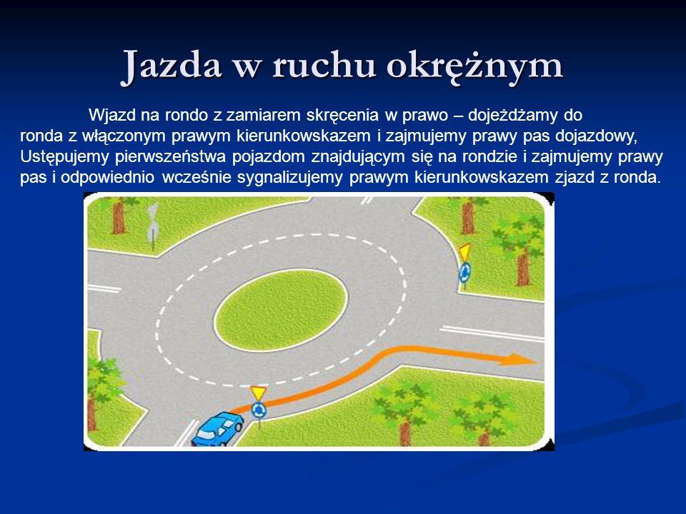 Jazda w ruchu okrężnym Wjazd na rondo z zamiarem skręcenia w prawo – dojeżdżamy do.