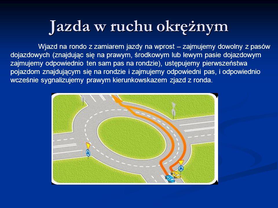 Jazda w ruchu okrężnym Wjazd na rondo z zamiarem jazdy na wprost – zajmujemy dowolny z pasów.
