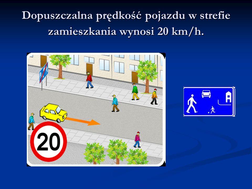Dopuszczalna prędkość pojazdu w strefie zamieszkania wynosi 20 km/h.