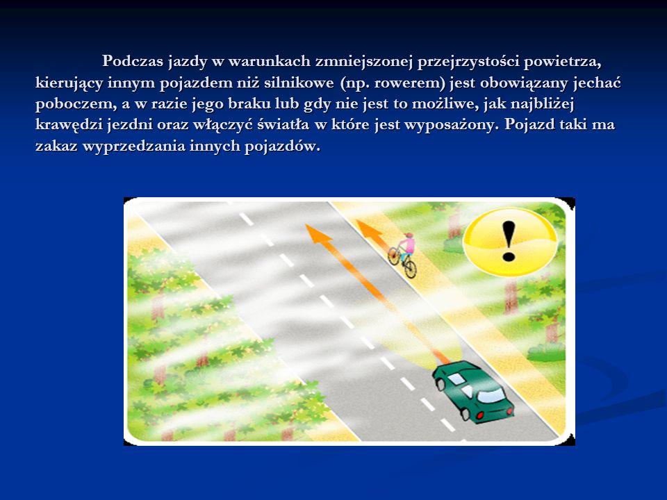 Podczas jazdy w warunkach zmniejszonej przejrzystości powietrza, kierujący innym pojazdem niż silnikowe (np.