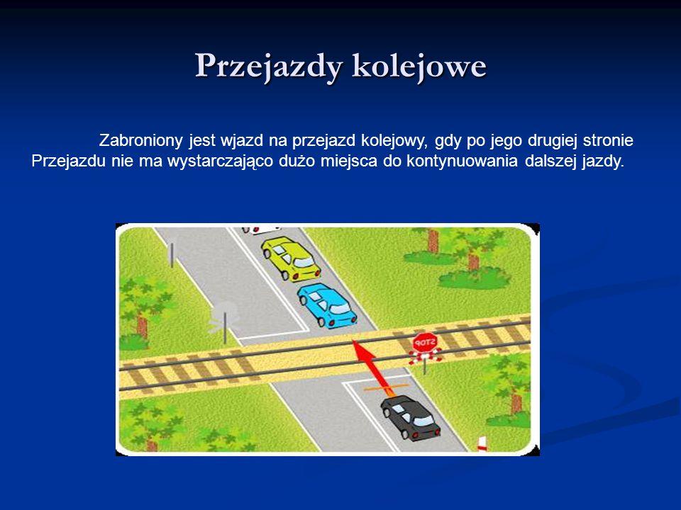 Przejazdy kolejowe Zabroniony jest wjazd na przejazd kolejowy, gdy po jego drugiej stronie.