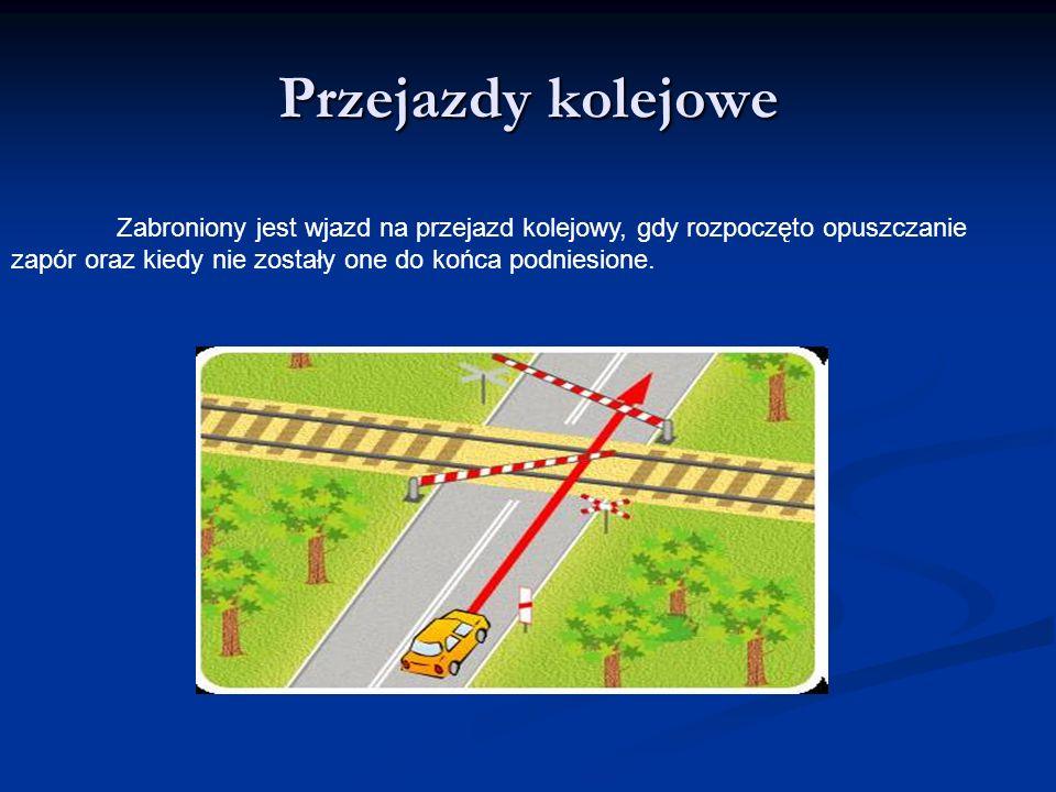 Przejazdy kolejowe Zabroniony jest wjazd na przejazd kolejowy, gdy rozpoczęto opuszczanie.