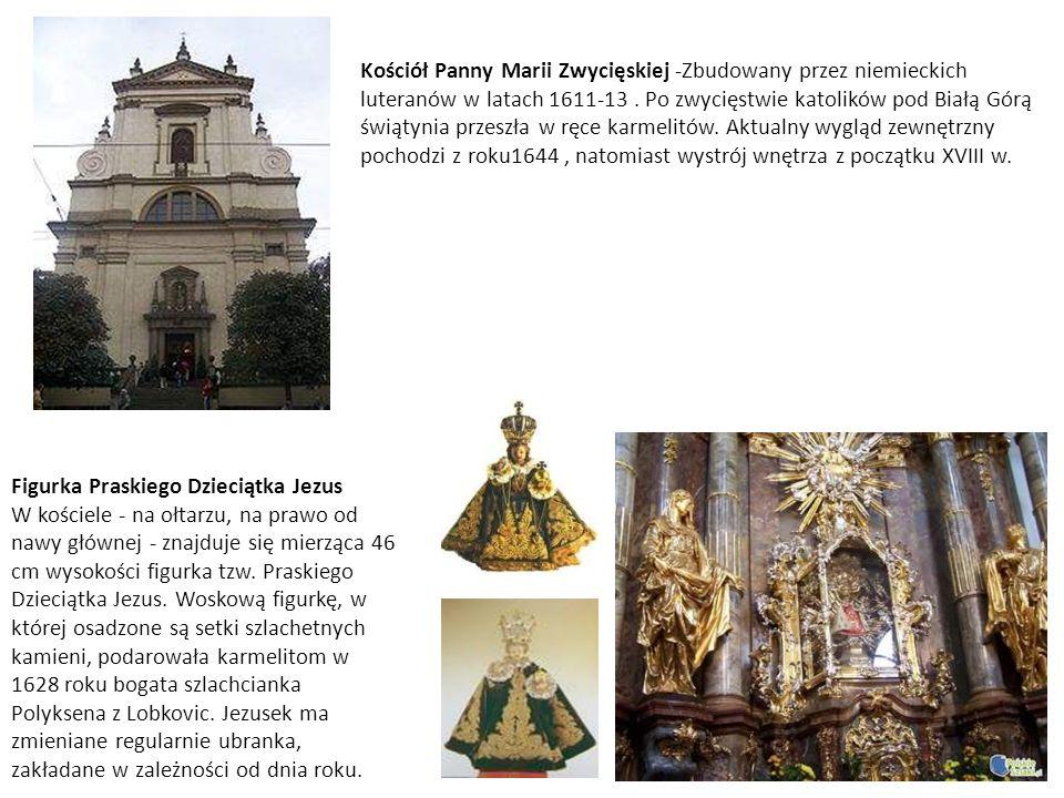 Kościół Panny Marii Zwycięskiej -Zbudowany przez niemieckich luteranów w latach 1611-13 . Po zwycięstwie katolików pod Białą Górą świątynia przeszła w ręce karmelitów. Aktualny wygląd zewnętrzny pochodzi z roku1644 , natomiast wystrój wnętrza z początku XVIII w.