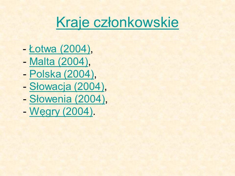 Kraje członkowskie - Łotwa (2004), - Malta (2004), - Polska (2004), - Słowacja (2004), - Słowenia (2004), - Węgry (2004).