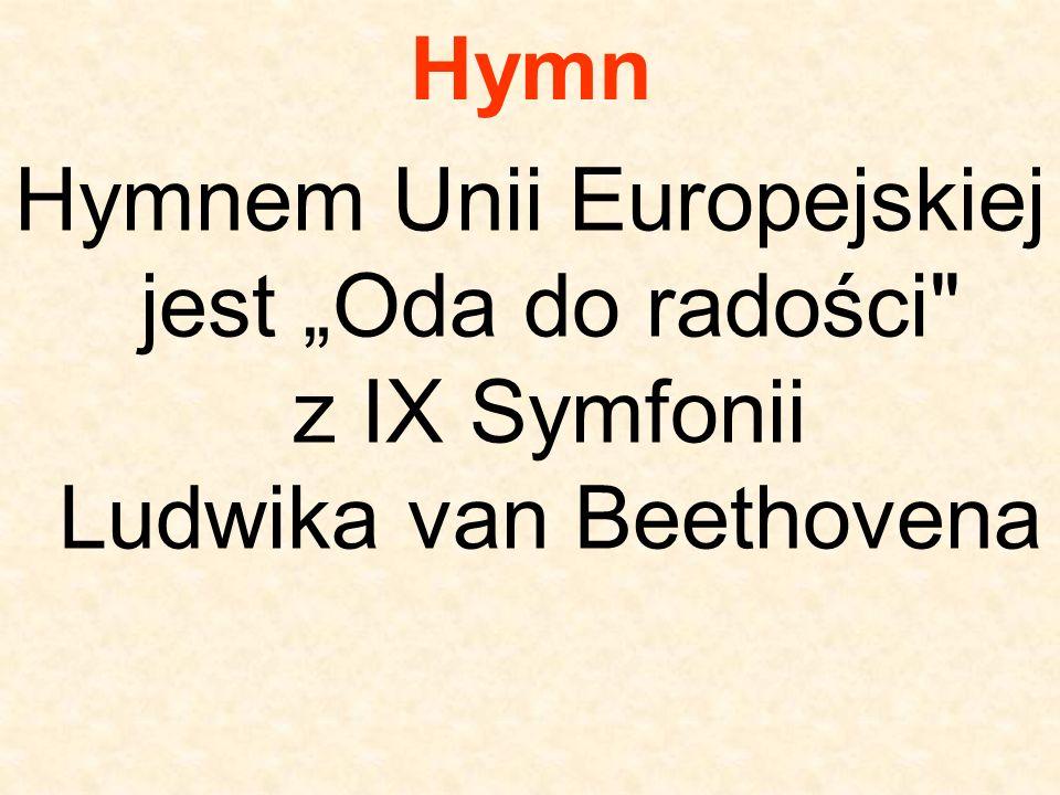 """Hymn Hymnem Unii Europejskiej jest """"Oda do radości z IX Symfonii Ludwika van Beethovena"""